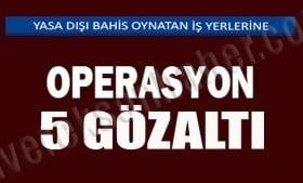 Kaçak bahisçilere operasyon: 5 gözaltı