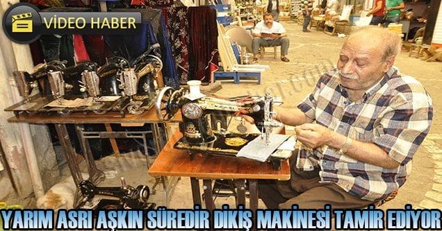 Yarım asrı aşkındır dikiş makinesi tamir ediyor