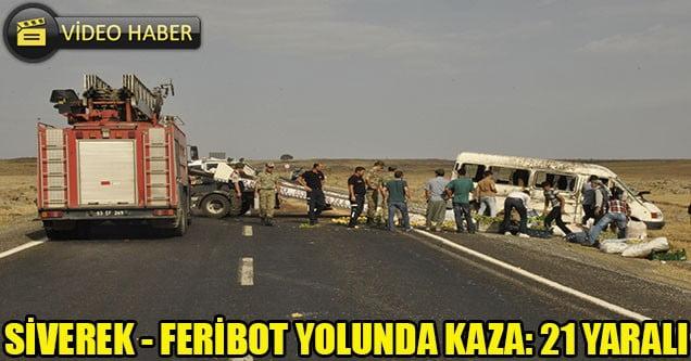 Siverek – Feribot yolunda kaza: 21 yaralı
