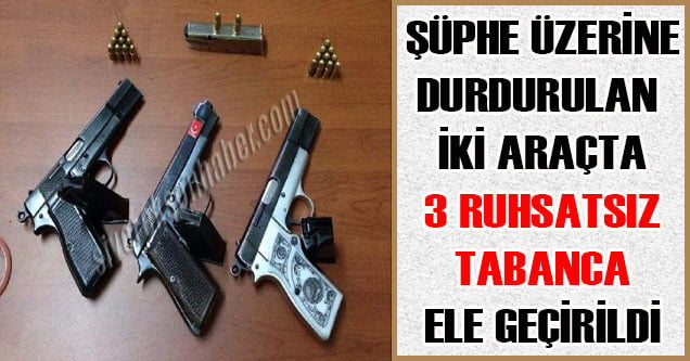 Uygulamada 3 ruhsatsız tabanca ele geçirildi