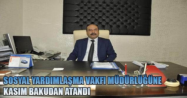 Sosyal Yardımlaşma Vakfı Müdürlüğüne Kasım Bakudan atandı