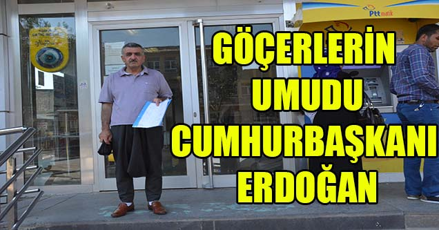 Göçerlerin umudu 'Cumhurbaşkanı Erdoğan'