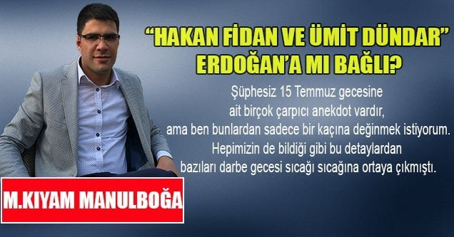 """""""Hakan Fidan ve Ümit Dündar"""" Erdoğan'a mı bağlı?"""
