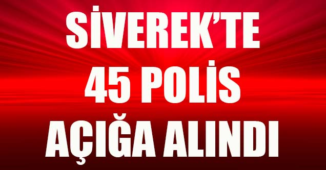 Siverek'te 45 polis açığa alındı