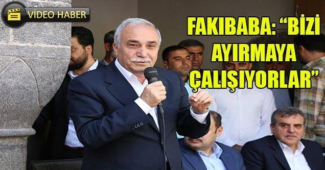 """Bakan Fakıbaba: """"Bizi ayırmaya çalışıyorlar"""""""