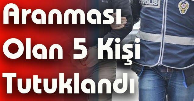 Aranması olan 5 kişi tutuklandı