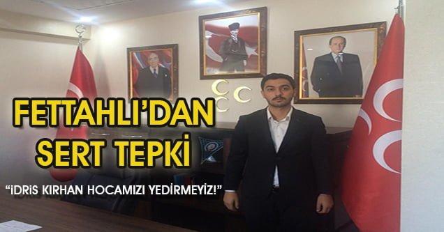 MHP İlçe Başkanı Fettahlı'dan sert tepki!