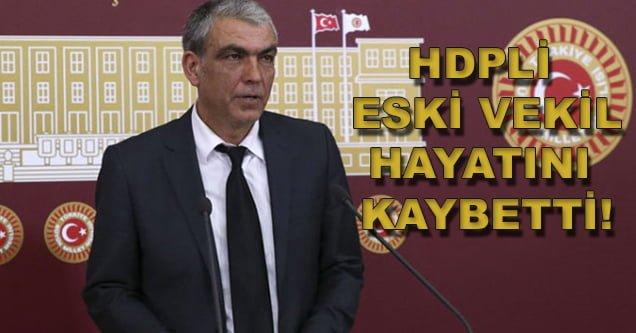 Eski HDP'li vekil hayatını kaybetti!