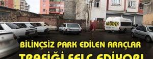 Bilinçsiz park edilen araçlar trafiği felç ediyor!
