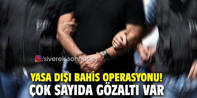 Yasa dışı bahis operasyonu: Çok sayıda gözaltı!