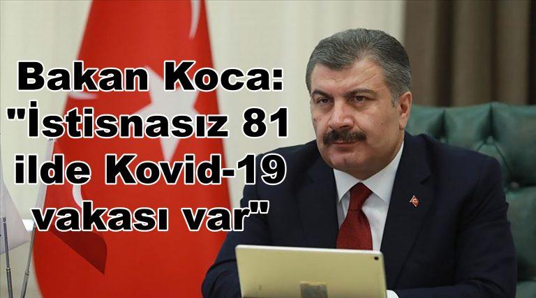 """Bakan Koca: """"İstisnasız 81 ilde Kovid-19 vakası var"""""""